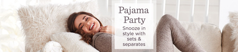 Pajama Party  Snooze in style with sets & separates