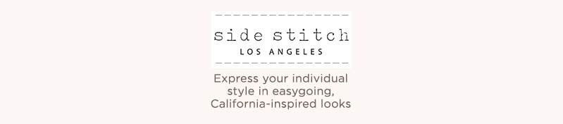 Side Stitch. Express your individual style in easy-going, California-inspired looks