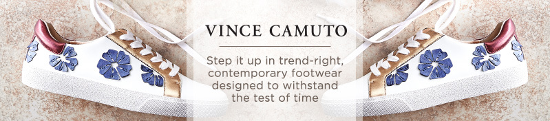 Vince Camuto.  Step it up in trend-right, contemporary footwear designed to withstand the test of time