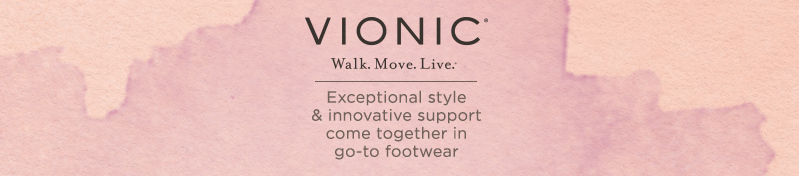 Vionic. Exceptional style & innovative support come together in go-to footwear.