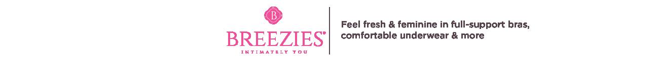 BreeziesFeel fresh & feminine in full-support bras, comfortable underwear & more