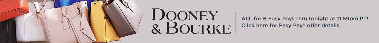 Dooney & Bourke. ALL for 6 Easy Pays thru tonight at 11:59pm PT!  Click here for Easy Pay® offer details.
