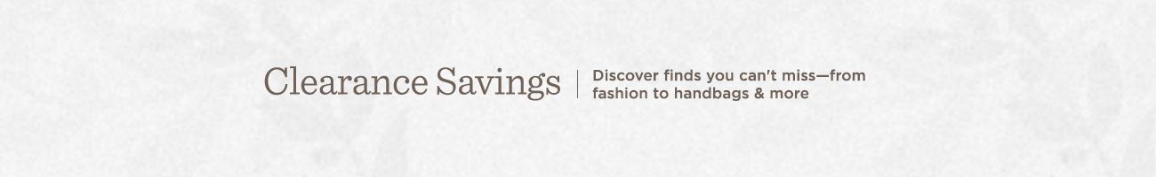 Clearance Savings Discover finds you can't miss—from fashion to handbags & more