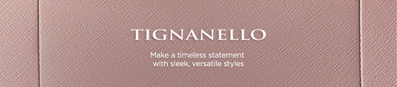 Tignanello, Make a timeless statement with sleek, versatile styles