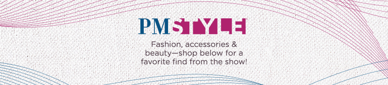 PM Style.  Fashion, accessories & beauty—shop below for a favorite find from the show!