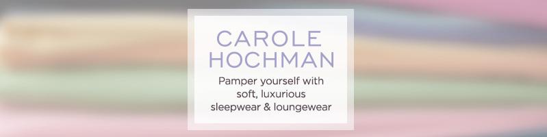 Carole Hochman Pamper yourself with soft, luxurious sleepwear & loungewear