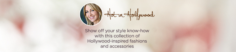 Hot In Hollywood Show off your style know-how with this collection of Hollywood-inspired fashions and accessories