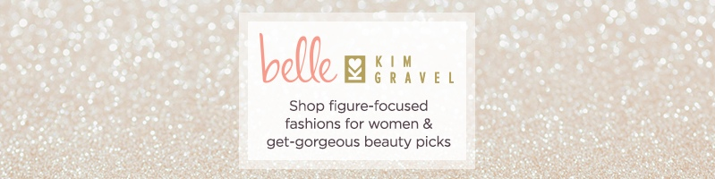Belle by Kim Gravel Shop figure-focused fashions for women & get-gorgeous beauty picks