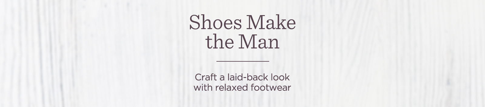 Shoes Make the Man   Craft a laid-back look with relaxed footwear