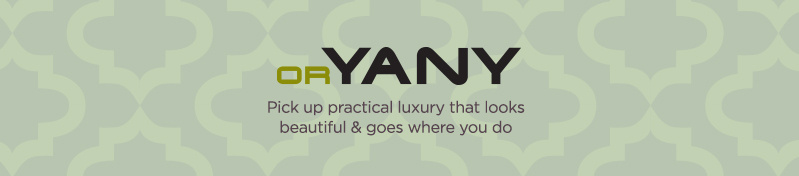 orYANY, Pick up practical luxury that looks beautiful & goes where you do