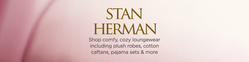 Stan Herman Shop comfy, cozy loungewear including plush robes, cotton caftans, pajama sets & more