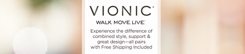 Vionic. Experience the difference of combined style, support, & great design