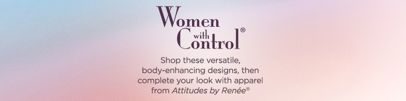 Women with Control Shop these versatile, body-enhancing designs, then complete your look with apparel from Attitudes by Renée®