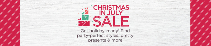 30th Annual Christmas in July® Sale. Get holiday-ready! Find party-perfect styles, pretty presents & more.