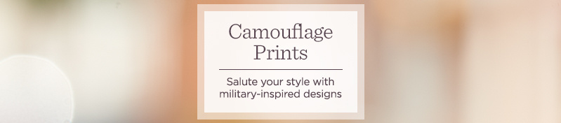 Camouflage Prints Salute your style with military-inspired designs
