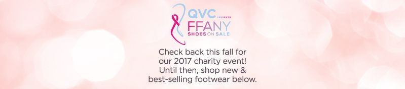 "QVC Presents ""FFANY Shoes on Sale"" Check back this fall for our 2017 charity event! Until then, shop new & best-selling footwear below."
