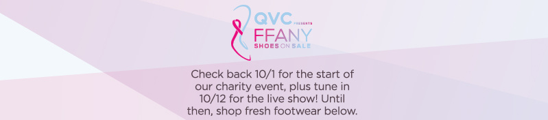 QVC Presents FFANY Shoes on Sale   Check back 10/1 for the start of our charity event, plus tune in 10/12 for the live show! Until then, shop fresh footwear below.