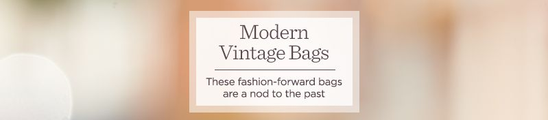 Modern Vintage Bags.  These fashion-forward bags are a nod to the past