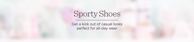 Sporty Shoes.  Get a kick out of casual looks perfect for all-day wear