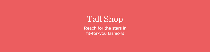 Tall Shop Reach for the stars in fit-for-you fashions