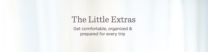 The Little Extras. Get comfortable, organized & prepared for every trip