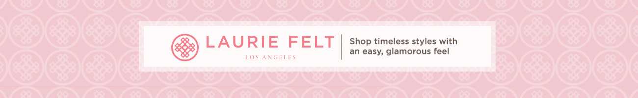 Laurie Felt Los Angeles Shop timeless styles with an easy, glamorous feel