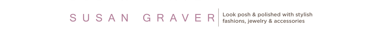 Susan Graver Look posh & polished with stylish fashions, jewelry & accessories