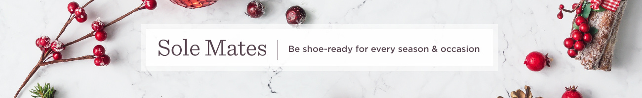 Sole Mates.  Be shoe-ready for every season & occasion