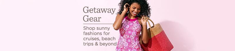 Getaway Gear. Shop sunny fashions for cruises, beach trips & beyond