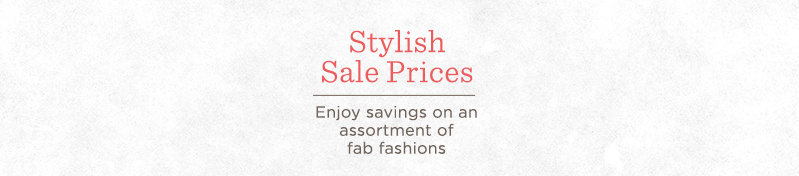 Stylish Sale Prices  Enjoy savings on an assortment of fab fashions
