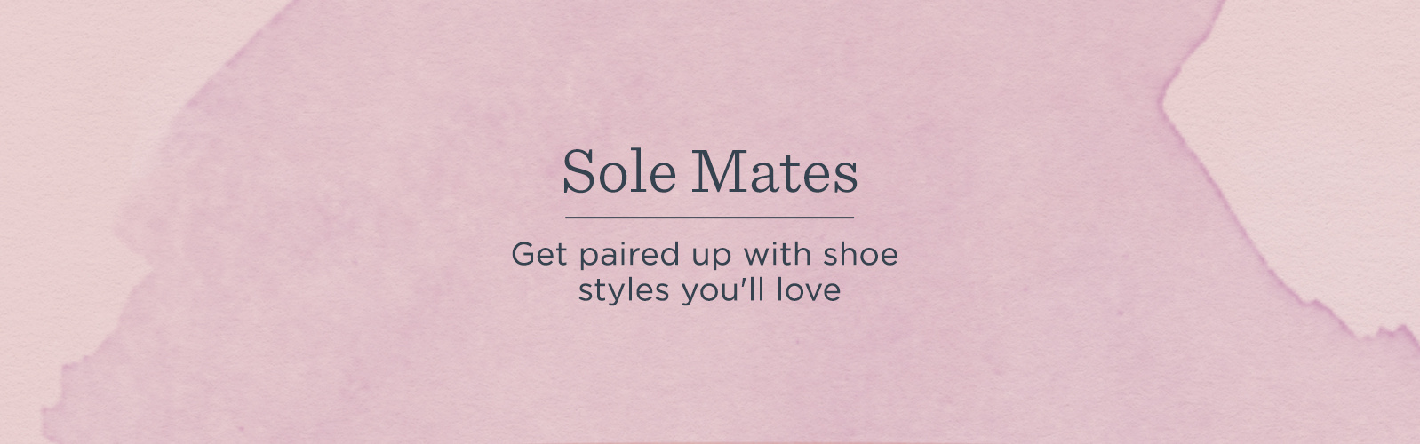Sole Mates.  Get paired up with shoe styles you'll love