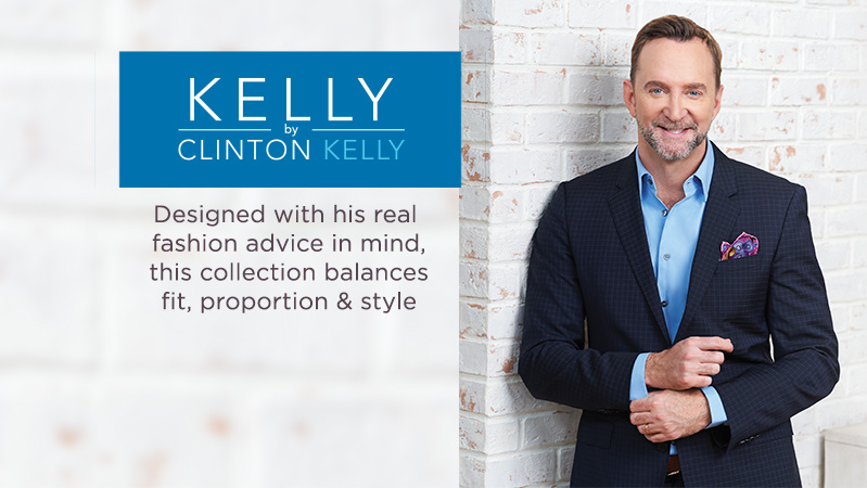 Kelly by Clinton Kelly Designed with his real fashion advice in mind, this collection balances fit, proportion & style