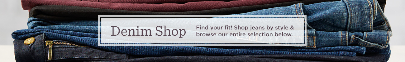 Denim Shop Find your fit! Shop jeans by style & browse our entire selection below.