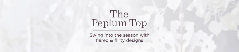 The Peplum Top Swing into the season with flared & flirty designs