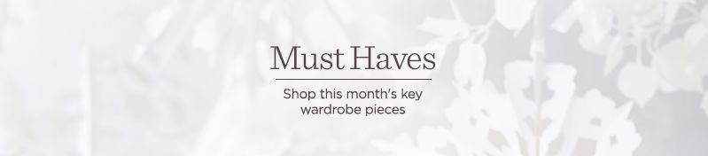 Must-Haves Shop this month's key wardrobe pieces