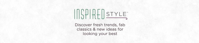 Inspired Style.  Discover fresh trends, fab classics & new ideas for looking your best