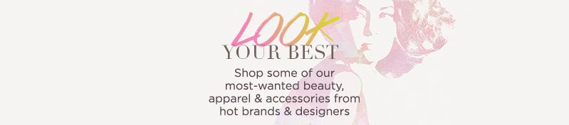Look Your Best,  Shop some of our most-wanted beauty, apparel & accessories from hot brands & designers