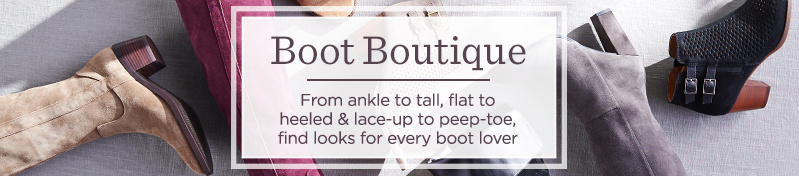 Boot Boutique From ankle to tall, flat to heeled & lace-up to peep-toe, find looks for every boot lover
