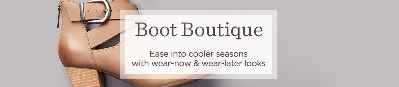 Boot Boutique Ease into cooler seasons with wear-now & wear-later looks