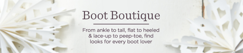 Boot Boutique, From ankle to tall, flat to heeled & lace-up to peep-toe, find looks for every boot lover