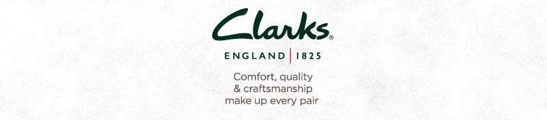 Clarks. Comfort, quality & craftsmanship make up every pair