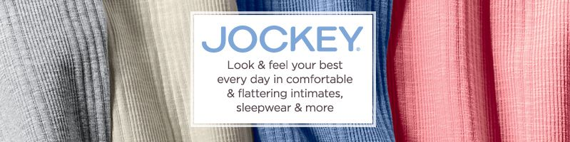 Jockey Look & feel your best every day in comfortable & flattering intimates, sleepwear & more