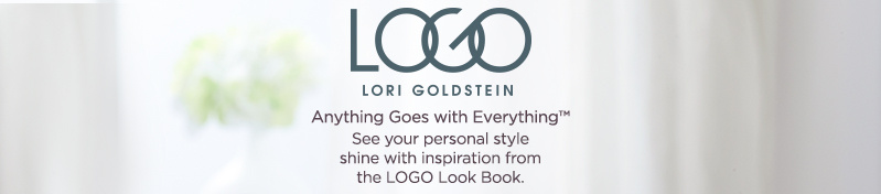 LOGO by Lori Goldstein  Anything Goes With Everything  See your personal style shine with inspiration from the LOGO Look Book.