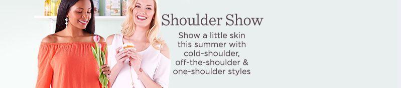 Shoulder Show.  Show a little skin this summer with cold-shoulder, off-the-shoulder & one-shoulder styles