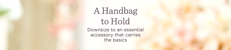 A Handbag to Hold. Downsize to an essential accessory that carries the basics.