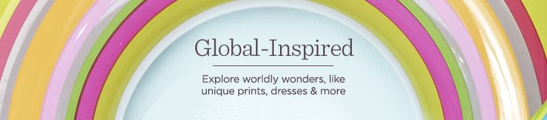 Global-Inspired. Explore worldly wonders, like unique prints, dresses & more