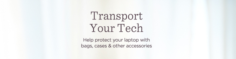 Transport Your Tech  Help protect your laptop with bags, cases & other accessories
