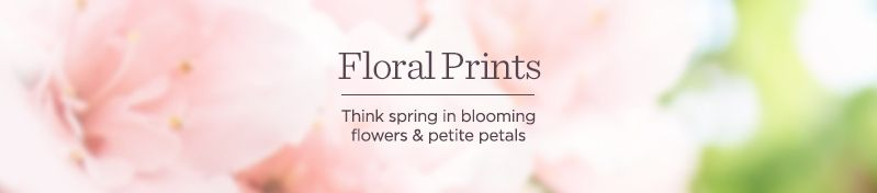 Floral Prints. Think spring in blooming flowers & petite petals