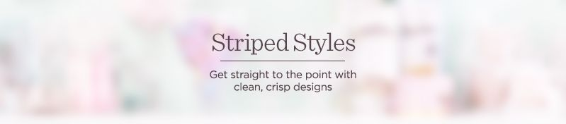Striped Styles. Get straight to the point with clean, crisp designs