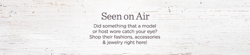 Seen on Air. Did something that a model or host wore catch your eye? Shop their fashions, accessories, & jewelry right here!